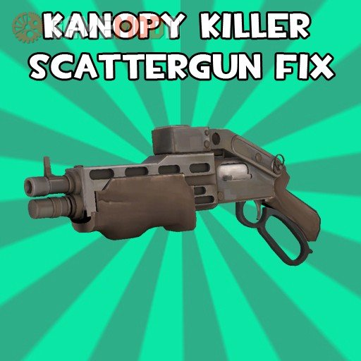 Kanopy Killer Scattergun Fix